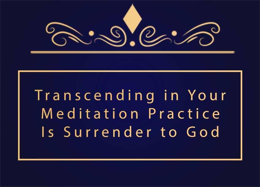 Guru for God » Transcending in Your Meditation Practice Is ...